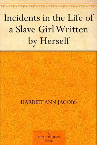 #freebooks – Incidents in the Life of a Slave Girl: Written by Herself by Harriet Ann Jacobs