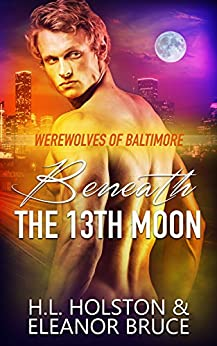 Werewolves of Baltimore: Beneath the 13th Moon by [Holston, H.L., Bruce, Eleanor]