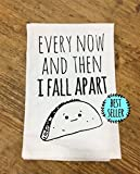 Funny Dishcloth/Tea Towel ~ Every Now And Then I Fall Apart ~ Funny Taco Kitchen Cloth.