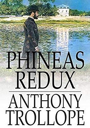 Phineas Redux - (ANNOTATED) Original, Unabridged, Complete, Enriched [Oxford University Press]