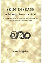 Skin Disease: A Message from the Soul: A Treatise from a Jungian Perspective of Psychosomatic Dermatology Paperback