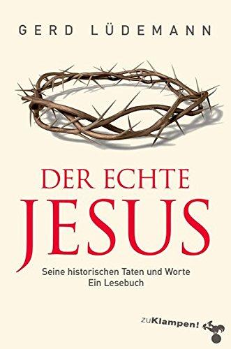 Der echte Jesus: Seine historischen Taten und Worte. Ein Lesebuch