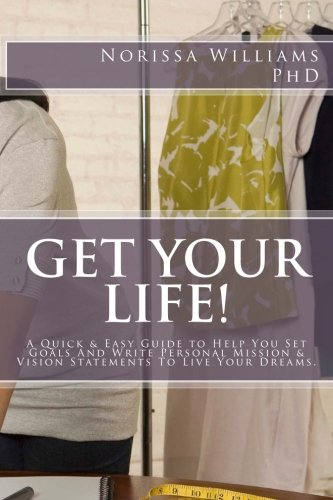 Get Your Life!: A Quick & Easy Guide to Help You Set Your Goals and Write Personal Mission & Vision Statements to Live Your Dreams (Tools for Living) (Volume 1)