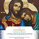 The Church Evangelizing!: A Pastoral Letter to the Church of Pittsburgh on Sharing the Good News of God's Love | Most Reverend David Zubik