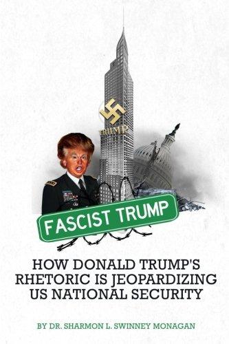 FASCIST TRUMP: HOW DONALD TRUMP'S RHETORIC IS JEOPARDIZING US NATIONAL SECURITY