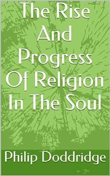 The Rise And Progress Of Religion In The Soul (English Edition) de [Doddridge, Philip]