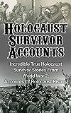 Holocaust Survivor Accounts: Incredible True Holocaust Survivor Stories From World War 2: Accounts Of Holocaust History (Holocaust Survivor Stories, Holocaust Rescuers, Holocaust Survivor Accounts)