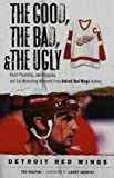 img - for The Good, the Bad, & the Ugly: Detroit Red Wings: Heart-Pounding, Jaw-Dropping, and Gut-Wrenching Moments from Detroit Red Wings History book / textbook / text book