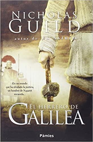 El herrero de Galilea (Histórica): Amazon.es: Guild, Nicholas, Santamaría, Pedro: Libros