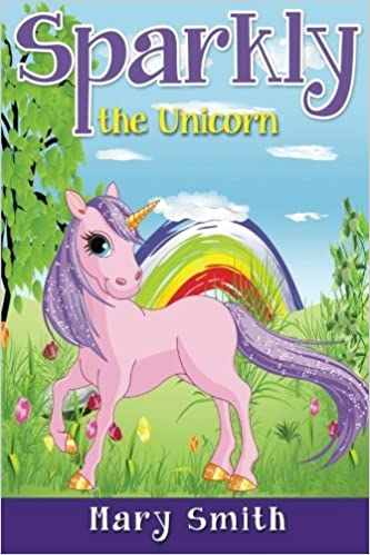 Sparkly The Unicorn Cute Bedtime Story For Kids With A Lesson About Caring And Love Sunshine Reading Series Volume 1 Mary K Smith 9781535510158