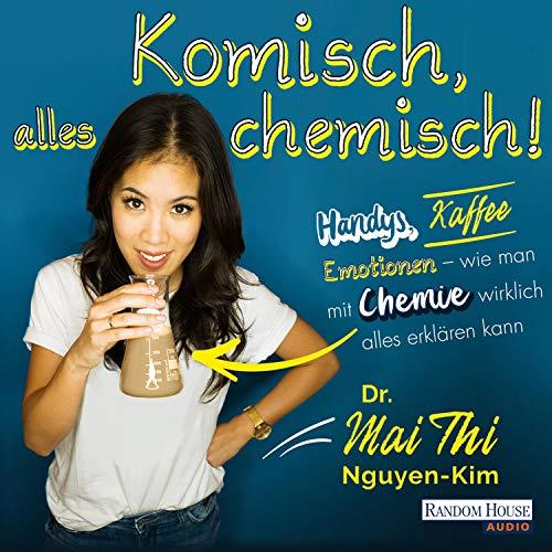 Komisch, alles chemisch by Mai Thi Nguyen-Kim