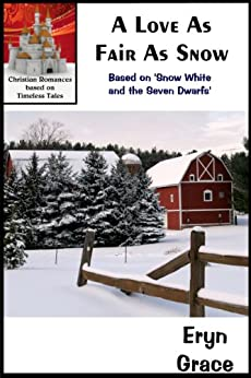 A Love As Fair As Snow (Christian Romances Based on Timeless Tales Book 5) by [Grace, Eryn]