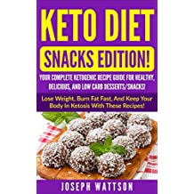 Keto Diet: Snacks Edition! Your Complete Ketogenic Recipe Guide for Healthy, Delicious and Low Carb Desserts/Snacks! (Ketogenic, Keto Dieto, Keto, Weight, Weight loss, Meal Guide, )