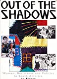 Out of the Shadows : Women, Resistance and Politics in South America, Fisher, Jo, 0906156777