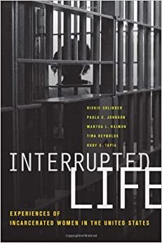 Book Interrupted Life: Experiences of Incarcerated Women in the United States by Solinger, Rickie, Johnson, Paula C., Raimon, Martha L., Reynolds, Tina, Tapia, Ruby(January 25, 2010)