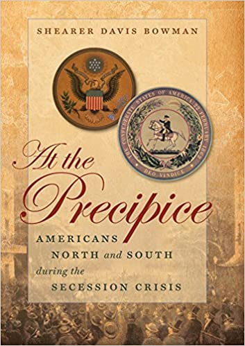 At the Precipice: Americans North and South during the Secession Crisis (Littlefield History of the Civil War Era) by Shearer Davis Bowman (2014-05-15)