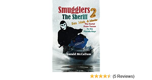 Smugglers 2 The Sheriff: Sex, Meth & Murder; The Cartel from Tucson to the Florida Keys