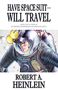 Amazon.com: Have Space Suit - Will Travel (Heinlein's ...