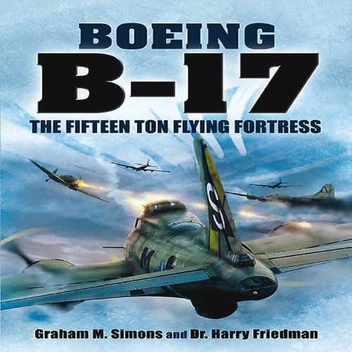 Boeing B-17: The Fifteen Ton Flying Fortress