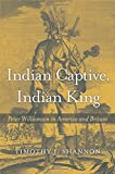 img - for Indian Captive, Indian King: Peter Williamson in America and Britain book / textbook / text book