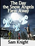 The Day the Snow Angels Flew Away, Sam Knight, 1628690100