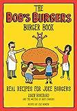 The Bob's Burgers Burger Book: Real Recipes for