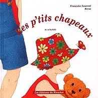 Les p'tits chapeaux par Françoise Laurent