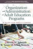 adult education programs - Organization and Administration of Adult Education Programs: A Guide for Practitioners (Adult Education Special Topics: Theory, Research and Practice in Lifelong Learning)