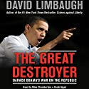 The Great Destroyer: Barack Obama's War on the Republic Audiobook by David Limbaugh Narrated by Mike Chamberlain