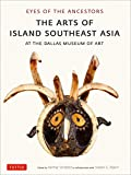 Eyes of the Ancestors: The Arts of Island Southeast Asia at the Dallas Museum of Art