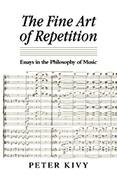 The Fine Art of Repetition: Essays In The Philosophy Of Music