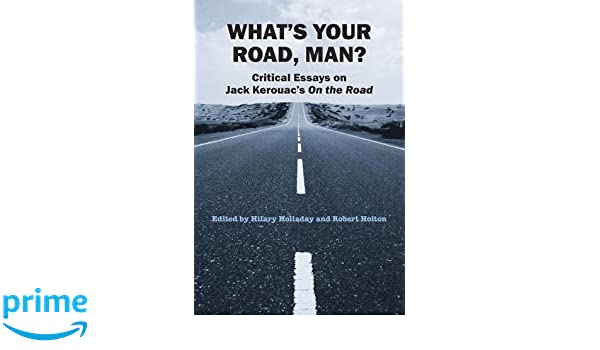 Amazoncom Whats Your Road Man Critical Essays On Jack  Critical Essays On Jack Kerouacs On The Road  Hilary  Holladay Robert Holton Books Example English Essay also High School Narrative Essay  Which Is The Best Writing Service On The Web