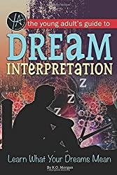 The Young Adult's Guide to Dream Interpretation: Learn What Your Dreams Mean