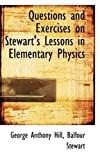 Questions and Exercises on Stewart's Lessons in Elementary Physics, Balfour Stewart Anthony Hill, 055489016X