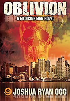 MEDICINE MAN: OBLIVION: A Supernatural Psychological Thriller (The Medicine Man Series Book 1) by [Ogg, Joshua Ryan]