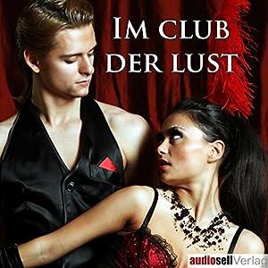 Im Club der Lust Hörbuch