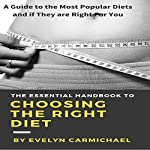 The Essential Handbook to Choosing the Right Diet: A Guide to the Most Popular Diets and If They Are Right for You | Evelyn Carmichael