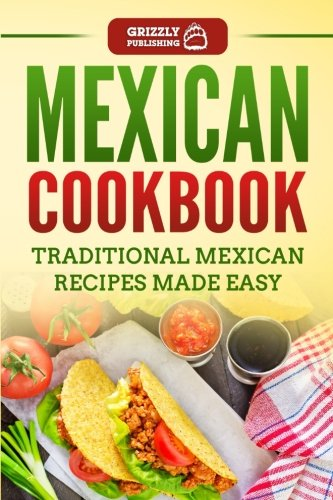 Mexican Cookbook: Traditional Mexican Recipes Made Easy by Grizzly Publishing