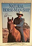 Natural Horse-Man-Ship The Six Keys to a Natural Horse-Human Relationship Attitude, Knowledge, Tools, Techniques, Time, and Imagination