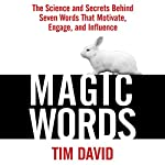 Magic Words: The Science and Secrets Behind Seven Words That Motivate, Engage, and Influence | Tim David