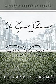 On Equal Ground: A Pride and Prejudice Vagary by [Adams, Elizabeth]