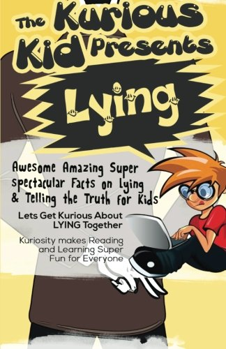 The Kurious Kid Presents Lying: Awesome Amazing Super  spectacular Facts On Lying  & Telling the Truth For Kids