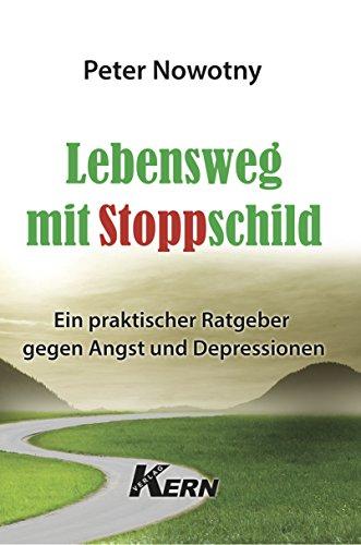 Lebensweg mit Stoppschild: Ein praktischer Ratgeber gegen Angst und Depressionen (German Edition)