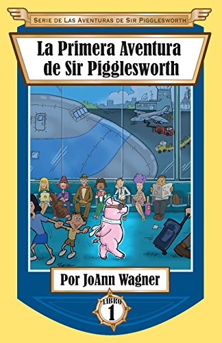 La Primera Aventura de Sir Pigglesworth (Serie de Las Aventuras de Sir Pigglesworth) (Spanish Edition) by Sir Pigglesworth Publishing