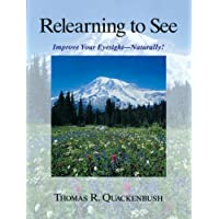 Relearning to See: Improve Your Eyesight Naturally!: Naturally and Clearly