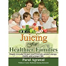 Juicing For Healthier Families: Simple, everyday recipes you'll love- for greater energy, vitality, and a longer life.