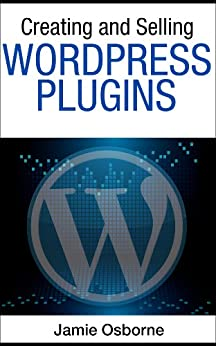 Creating and Selling Wordpress Plugins by [Osborne, Jamie]
