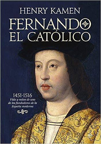 Fernando El Católico (Historia): Amazon.es: Kamen, Henry, Calles Vales, José: Libros