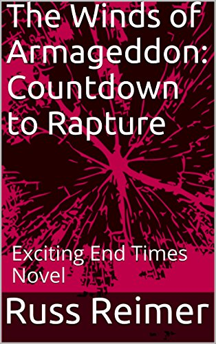 The Winds of Armageddon:  Countdown to Rapture: Exciting End Times Novel by [Reimer, Russ]