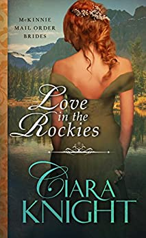 Love in the Rockies (McKinnie Mail Order Brides Book 2) by [Knight, Ciara]